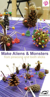 Make Aliens & Monsters from pinecone and tooth sticks